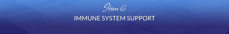 Item 6: Immune System Support