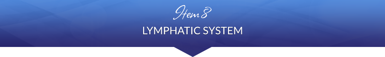 Item 8: Lymphatic System