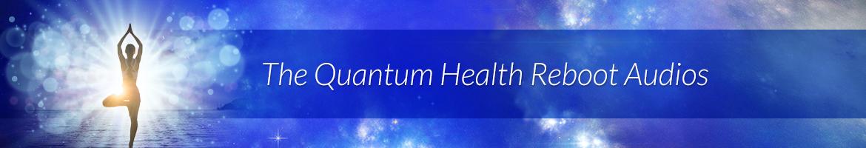 The Quantum Health Reboot Audios