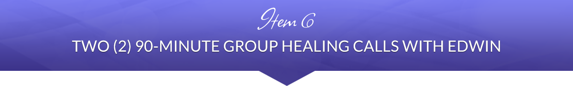 Item 6: Two (2) 90-Minute Group Healing Calls with Edwin