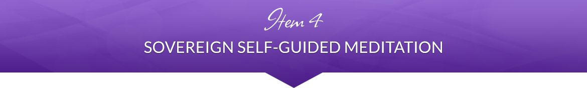 Item 4: Sovereign Self-Guided Meditation