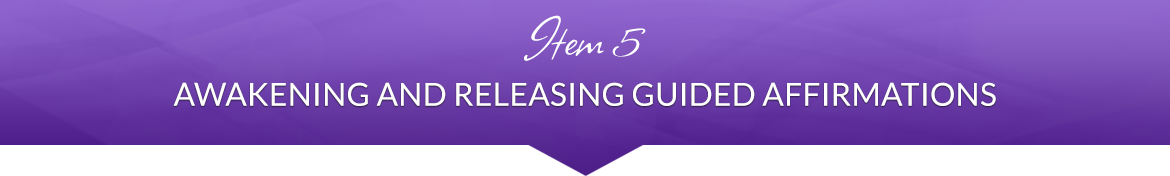 Item 5: Awakening and Releasing Guided Affirmations