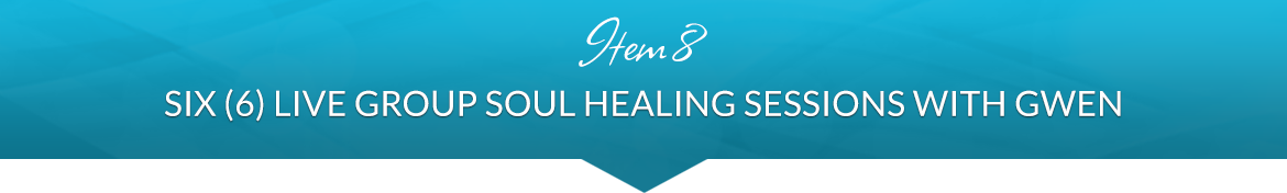 Item 8: Six (6) Live Group Soul Healing Sessions with Gwen
