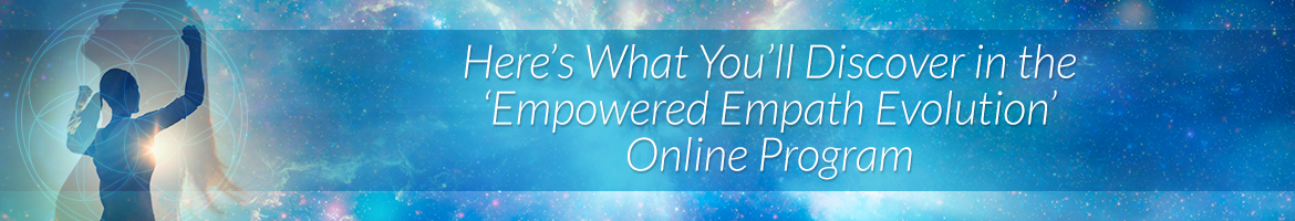 Here's What You'll Discover in the 'Empowered Empath Evolution' Online Program