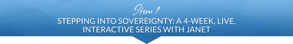 Item 1: Stepping into Sovereignty: A 4-Week, Live, Interactive Series with Janet