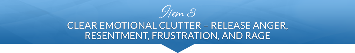 Item 3: Clear Emotional Clutter — Release Anger, Resentment, Frustration, and Rage