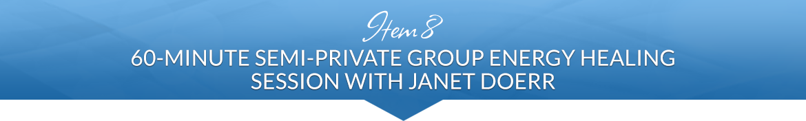 Item 8: 60-Minute Semi-Private Group Energy Healing Session with Janet Doerr