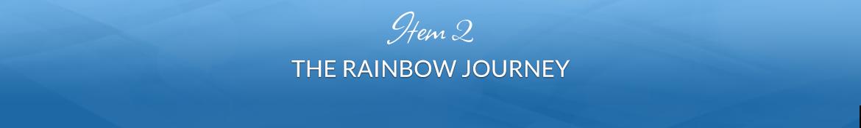 Item 2: The Rainbow Journey