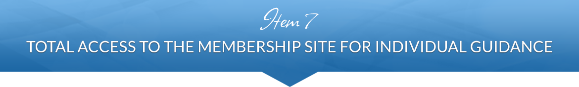 Item 7: Total Access to the Membership Site for Individual Guidance