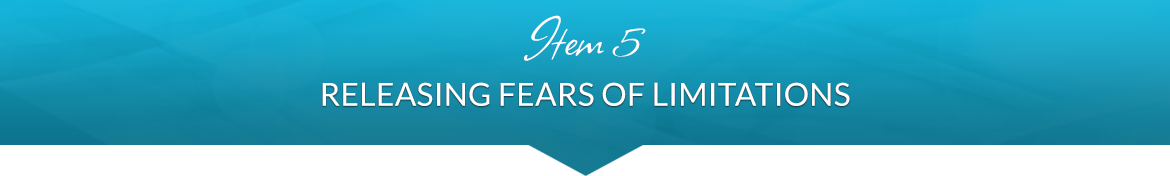 Item 5: Releasing Fears of Limitations