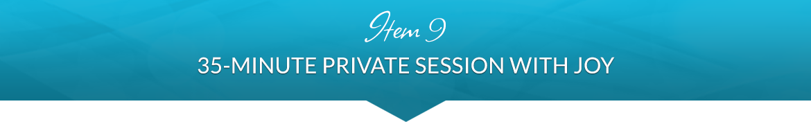 Item 9: 35-Minute Private Session with Joy