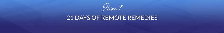 Item 1: 21 Days of Remote Remedies