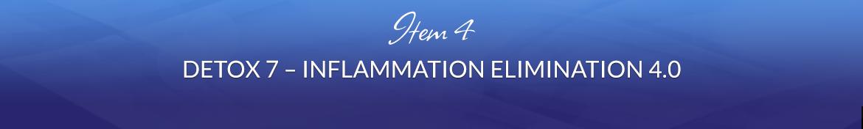 Item 4: Detox 7 — Inflammation Elimination 4.0