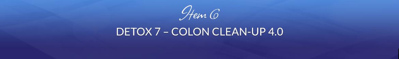 Item 6: Detox 7 — Colon Clean-Up 4.0