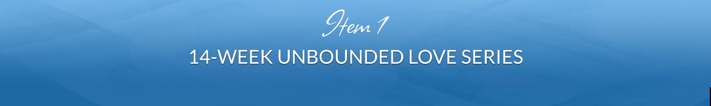 Item 1: 14-Week Unbounded Love Series