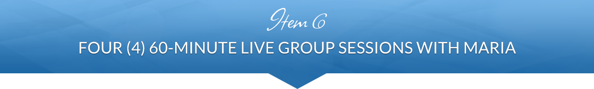 Item 6: Four (4) 60-Minute Live Group Sessions with Maria
