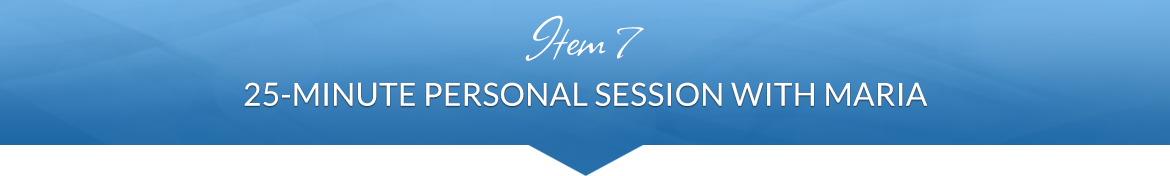Item 7: 25-Minute Personal Session with Maria