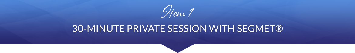 Item 1: 30-Minute Private Session with SEGMET®