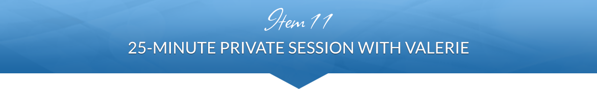 Item 11: 25-Minute Private Session with Valerie