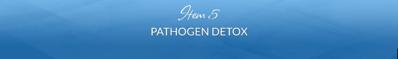 Item 5: Pathogen Detox