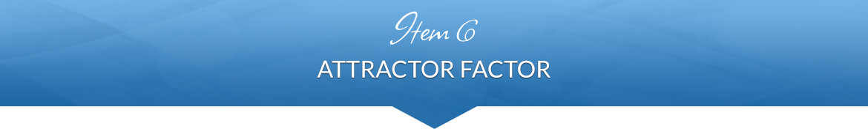 Item 6: Attractor Factor
