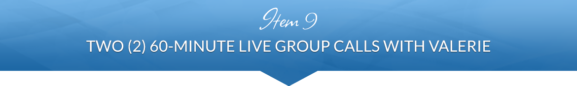 Item 9: Two (2) 60-Minute Live Group Calls with Valerie