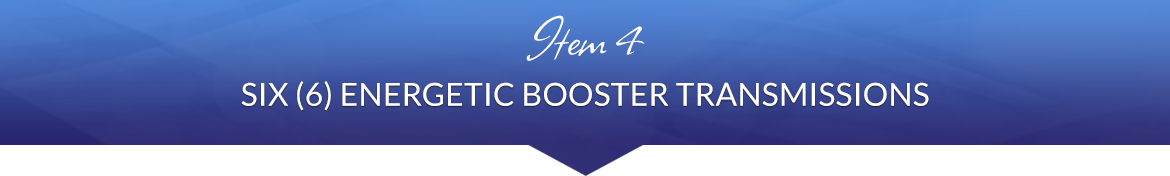 Item 4: Six (6) Energetic Booster Transmissions