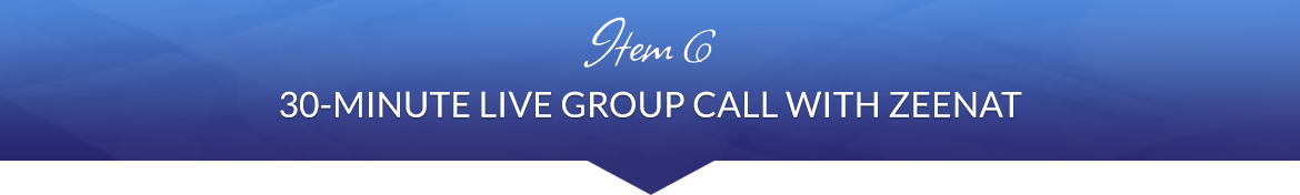 Item 6: 30-Minute Live Group Call with Zeenat