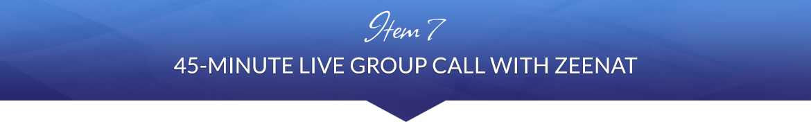 Item 7: 45-Minute Live Group Call with Zeenat