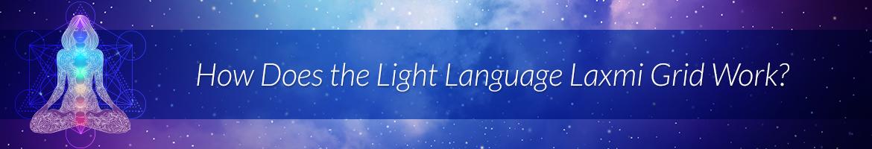 How Does the Light Language Laxmi Grid Work?