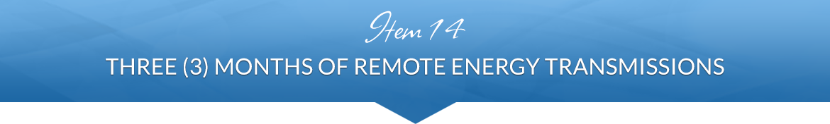 Item 14: Three (3) Months of Remote Energy Transmissions