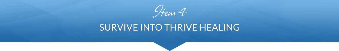 Item 4: Survive into Thrive Healing