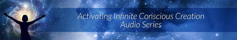 Activating Infinite Conscious Creation Audio Series
