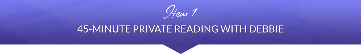 Item 1: 45-Minute Private Reading with Debbie