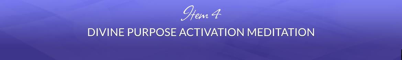 Item 4: Divine Purpose Activation Meditation