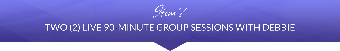 Item 7: Two (2) Live 90-Minute Group Sessions with Debbie