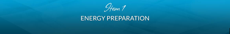 Item 1: Energy Preparation