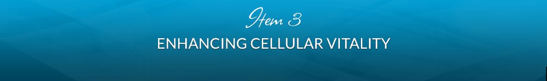 Item 3: Enhancing Cellular Vitality
