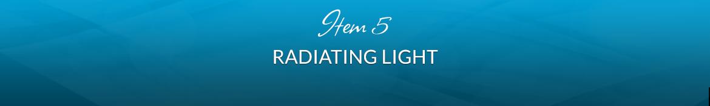 Item 5: Radiating Light