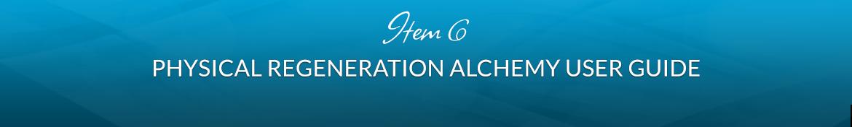 Item 6: Physical Regeneration Alchemy User Guide