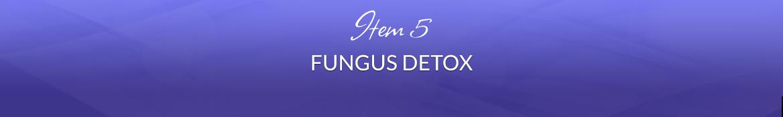 Item 5: Fungus Detox