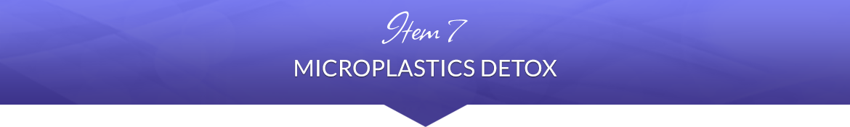 Item 7: Microplastics Detox