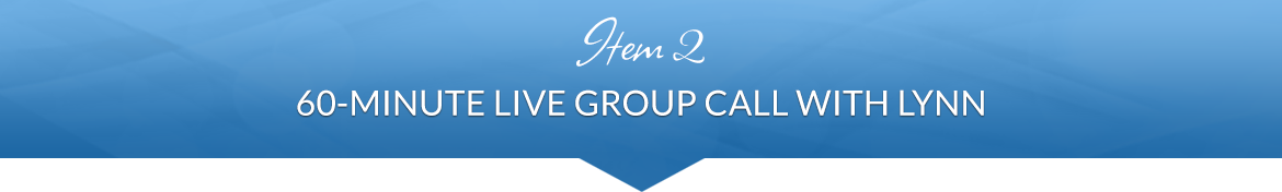Item 2: 60-Minute Live Group Call with Lynn