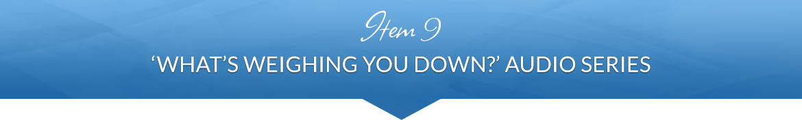 Item 9: 'What's Weighing You Down?' Audio Series