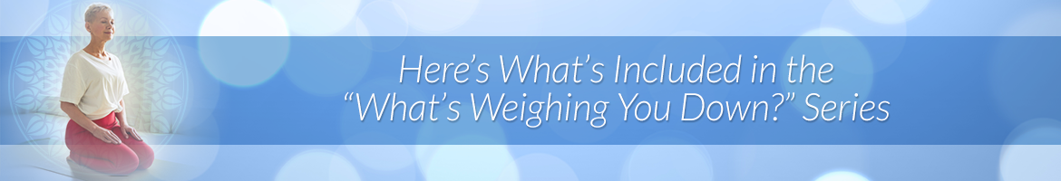 """Here's What's Included in the """"What's Weighing You Down?"""" Series"""