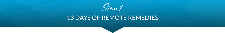 Item 1: 13 Days of Remote Remedies