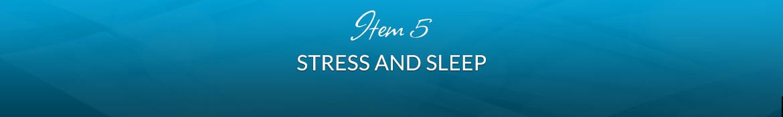 Item 5: Stress and Sleep