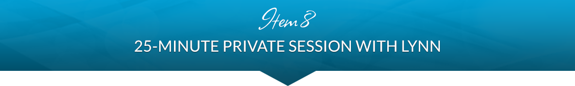Item 8: 25-Minute Private Session with Lynn